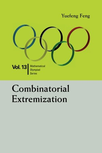 Combinatorial Extremization: In Mathematical Olympiad and Competitions (Mathematical Olympiad Series)