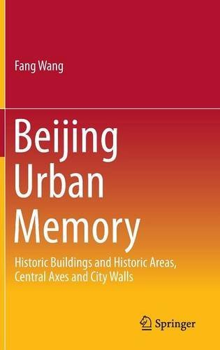 Beijing Urban Memory: Historic Buildings and Historic Areas, Central Axes and City Walls (SpringerBriefs in Business)