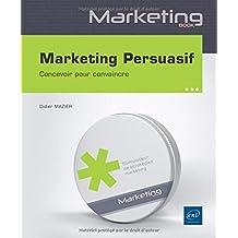 Marketing Persuasif - Concevoir pour convaincre