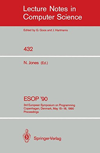 ESOP '90: 3rd European Symposium on Programming, Copenhagen, Denmark, May 15-18, 1990, Proceedings (Lecture Notes in Computer Science) by Neil Jones