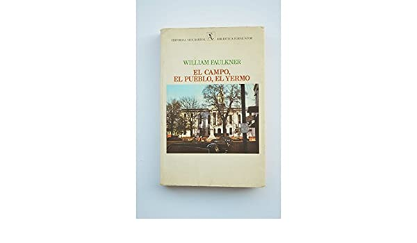El Campo, El Pueblo, El Yermo: William Faulkner: 9788432219122: Amazon.com: Books