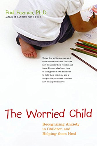 Download The Worried Child: Recognizing Anxiety in Children and Helping Them Heal
