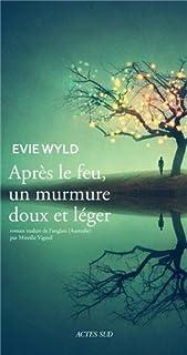Après le feu, un murmure doux et léger, Wyld, Evie