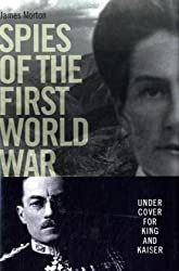 Spies of the First World War: Under Cover for King and Kaiser