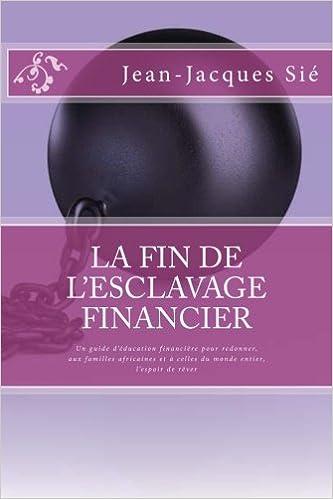 """Résultat de recherche d'images pour """"La fin de l'esclavage financier: Un guide d'éducation financière pour redonner, aux familles africaines et à celles du monde entier, l'espoir de rêver de JEAN-JACQUES SIE"""""""