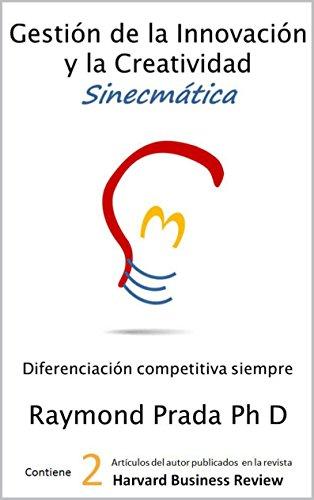 Gestión de la Innovación y la Creatividad Sinecmática: Innovación Competitiva Siempre (Spanish - Corporate Prada
