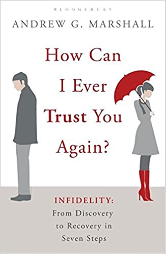 how can i ever trust you again infidelity from discovery to recovery in seven steps