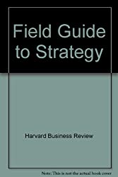 Field guide to strategy: A glossary of essential tools and concepts for today's manager (Harvard Business-The Economist reference series)