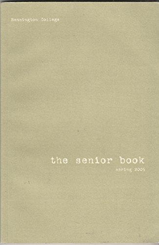 THE SENIOR BOOK Spring 2005: Bennington College