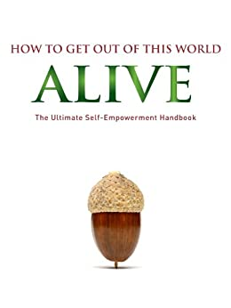 How to get out of this world alive by [Forget, Alain]
