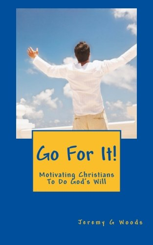 Book: Go For It! - Motivating Christians To Do God's Will by Jeremy G. Woods
