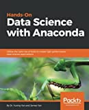Hands-On Data Science with Anaconda: Utilize the right mix of tools to create high-performance data science applications
