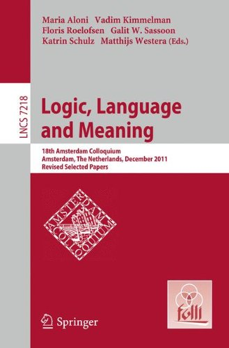 Logic, Language and Meaning: 18th Amsterdam Colloquium, Amsterdam, The Netherlands, December 19-21, 2011, Revised Selected Papers (Lecture Notes in Computer Science) by Springer