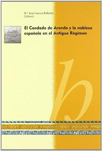 Condado de Aranda y la nobleza española en el antiguo regimen: Amazon.es: Casaus Ballester, María Jose: Libros