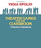 Theater Games for the Classroom: A Teacher's Handbook