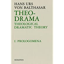 Theo-Drama: Theological Dramatic Theory, Vol. 1: Prolegomena