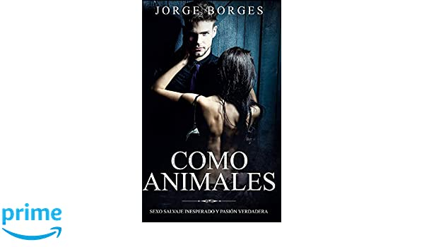 Amazon.com: Como Animales: Sexo Salvaje Inesperado y Pasión ...