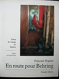 En route pour Behring : notes de voyage en Sibérie par Francoise Huguier