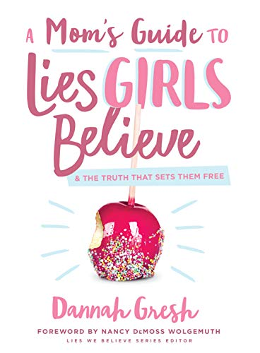 Book cover from A Moms Guide to Lies Girls Believe: And the Truth that Sets Them Free (Lies We Believe) by Dannah Gresh