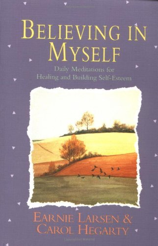 By Earnie Larsen - Believing In Myself: Self Esteem Daily Meditations (1st Edition) (3/16/91)