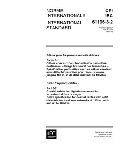 IEC 61196-3-2 Ed. 1.0 b:1997, Radio frequency cables - Part 3-2: Coaxial cables for digital communication in horinzontal floor wiring - Detail ... networks for 185 m reach and up to 10 Mb/s ebook