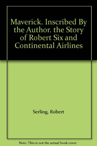maverick-inscribed-by-the-author-the-story-of-robert-six-and-continental-airlines