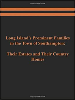 Book Long Island's Prominent Families in the Town of Southampton: Their Estates and Their Country Homes