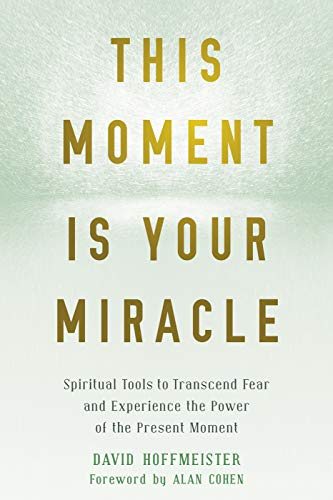 This Moment Is Your Miracle Spiritual Tools to Transcend Fear and Experience the Power of the Present Moment [Hoffmeister, David] (Tapa Blanda)