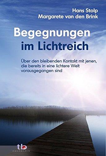 Begegnungen im Lichtreich: Über den bleibenenden Kontakt mit jenen die bereits in eine lichte Welt vorausgegangen sind Taschenbuch – 10. Februar 2011 Hans Stolp Margarete van den Brink Aquamarin Verlag 3894275685