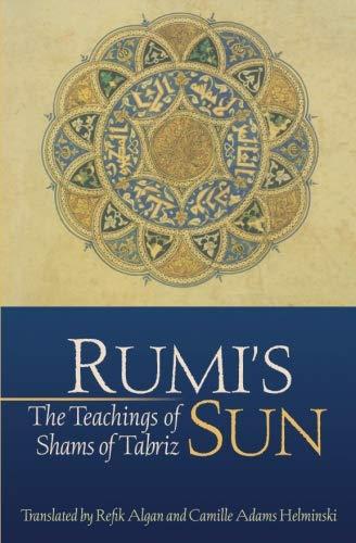 (Rumi's Sun: The Teachings of Shams of Tabriz)