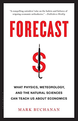 Forecast  What Physics  Meteorology  And The Natural Sciences Can Teach Us About Economics
