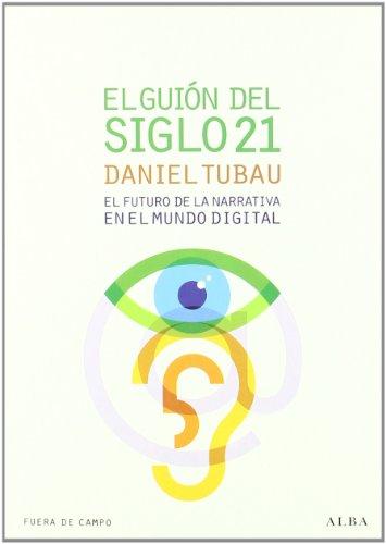 Descargar Libro El Guión Del Siglo 21: El Futuro De La Narrativa En El Mundo Digital Daniel Tubau