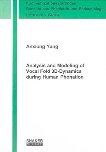 Analysis and Modeling of Vocal Fold 3D-dynamics During Human Phonation (Kommunikationsstorungen - Berichte Aus Phoniatrie Und Padaudiologie)