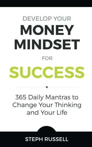 Read Online Develop Your Money mindset for Success: 365 Daily Mantras to Change Your Thinking and Your Life PDF