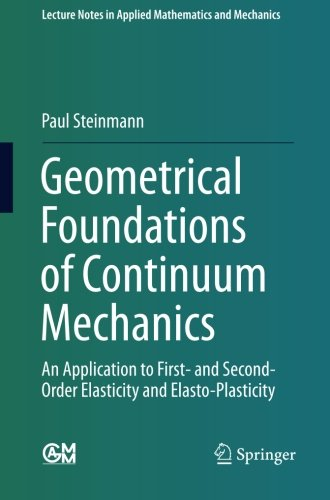 Geometrical Foundations of Continuum Mechanics: An Application to First- and Second-Order Elasticity and Elasto-Plasticity (Lecture Notes in Applied Mathematics and (Geometrical Foundations)