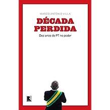 Década perdida: Dez anos de PT no poder (Portuguese Edition)