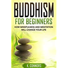 Buddhism for Beginners: How Mindfulness and Meditation Will Change Your Life