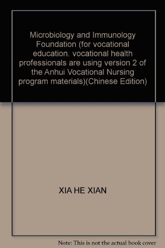 Microbiology and Immunology Foundation (for vocational education. vocational health professionals are using version 2 of the Anhui Vocational Nursing program materials)(Chinese Edition)