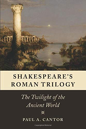 Shakespeare's Roman Trilogy: The Twilight of the Ancient World (Characters In Julius Caesar By William Shakespeare)