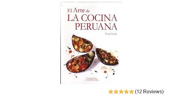 El Arte De La Cocina Peruana Spanish Edition Custer Tony