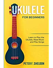 Ukulele for Beginners: Learn to Play the Ukulele, Read Music and Play Songs
