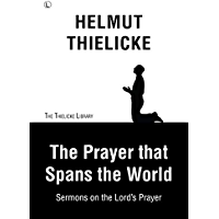 The Prayer that Spans the World: Sermons on the Lord's Prayer (Thielicke Library)