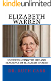 Elizabeth Warren: Understanding the Life and Teachings of Elizabeth Warren: Lawyer, Social Activist, Politician, and Defender of the American Middle Class