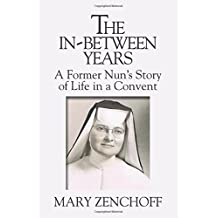 The In-Between Years: A Former Nun's Story of Life in a Convent