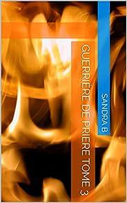 GUERRIÈRE DE PRIERE TOME 3 (French Edition)