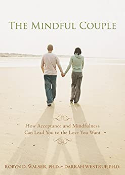 The Mindful Couple: How Acceptance and Mindfulness Can Lead You to the Love You Want by [Walser, Robyn D., Westrup, Darrah]