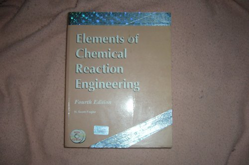 Elements of Chemical Reaction Engineering Fourth Edition (Elements Of Chemical Reaction Engineering 4th Edition)
