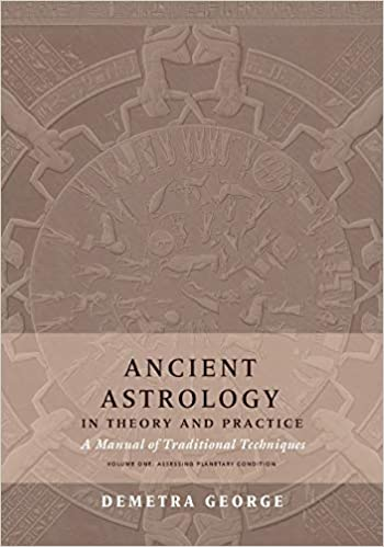 Ancient Astrology in Theory and Practice: A Manual of Traditional