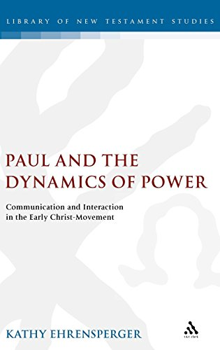 Paul and the Dynamics of Power: Communication and Interaction in the Early Christ-Movement (The Library of New Testament Studies)