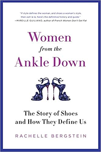 Women from the Ankle Down: The Story of Shoes and How They Define Us ...